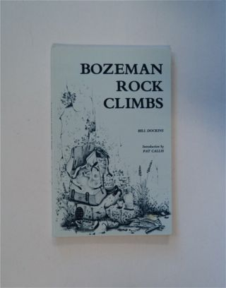 Bozeman Rock Climbs: A Climber's Guide to Hyalite Canyon, Gallatin Canyon & the Madison River...