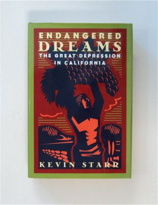 Endangered Dreams: The Great Depression in California. Kevin STARR
