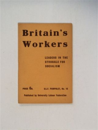 BRITAIN'S WORKERS, LEADERS IN THE STRUGGLE FOR SOCIALISM