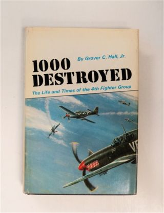 1000 Destroyed: The Life & Times of the 4th Fighter Group. Grover C. HALL, Jr