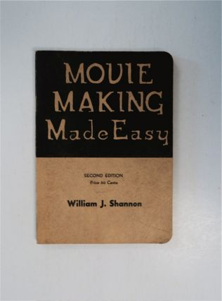 Movie Making Made Easy: A Handbook for the Amateur Movie Maker Who Would Make the Best Use of His...