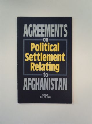 AGREEMENTS ON POLITICAL SETTLEMENT RELATING TO AFGHANISTAN, GENEVA, APRIL 14, 1988