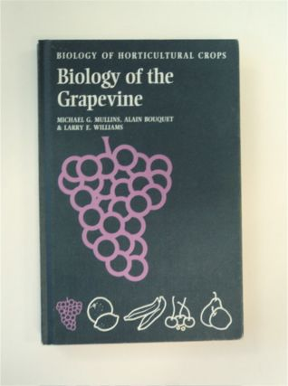 Biology of the Grapevine. Michael G. MULLINS, Alain Bouquet, Larry E. Williams
