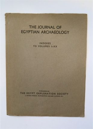 THE JOURNAL OF EGYPTIAN ARCHAEOLOGY INDEXES TO VOLUMES 1-XX