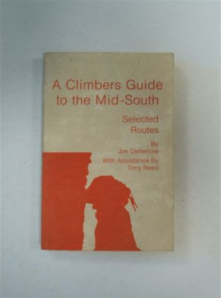 A Climbers Guide to the Mid-South: Selected Routes. Jim DETTERLINE, with, Tony Reed
