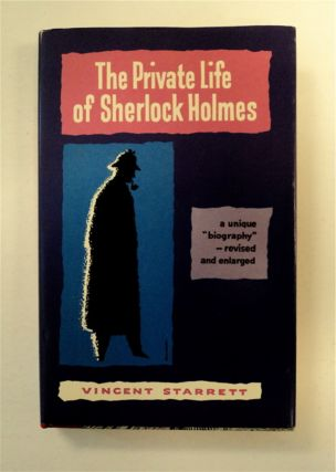 The Private Life of Sherlock Holmes. Vincent STARRETT