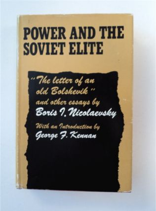 "Power and the Soviet Elite: ""The Letter of an Old Bolshevik"" and Other Essays. Boris I. NICOLAEVSKY"