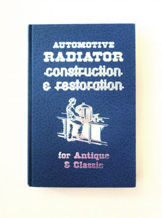 Automotive Radiator Construction & Restoration for Antique & Classic. F. L. CURFMAN