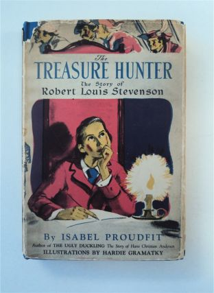 The Treasure Hunter: The Story of Robert Louis Stevenson. Isabel PROUDFIT