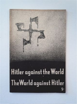 HITLER AGAINST THE WORLD, THE WORLD AGAINST HITLER: THE NUREMBERG FASCIST PARTY CONGRESS UNMASKED
