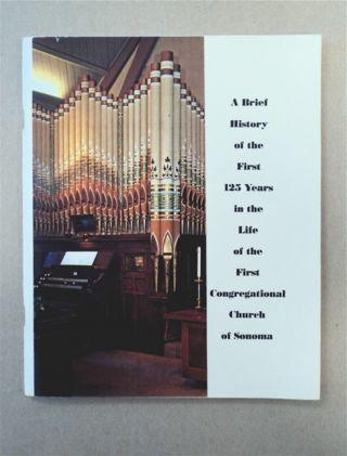 A BRIEF HISTORY OF THE FIRST 125 YEARS IN THE LIFE OF THE FIRST CONGREGATIONAL CHURCH OF SONOMA