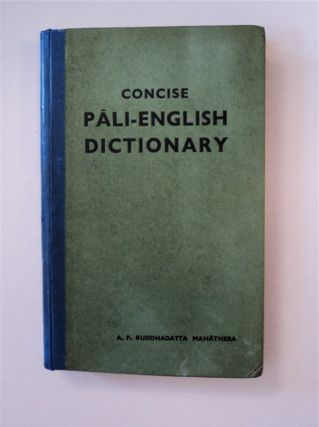 Concise Pali-English Dictionary. A. P. BUDDHADATTA MAHATHERA
