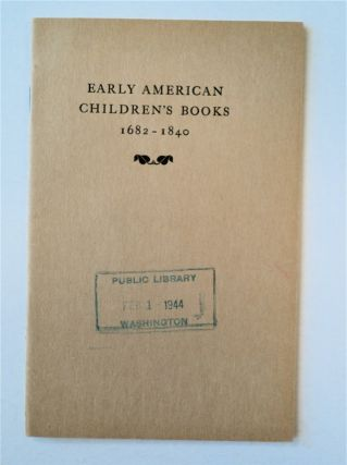 EARLY AMERICAN CHILDREN'S BOOKS 1682-1840: THE PRIVATE COLLECTION OF DR. A. S. W. ROSENBACH ON...