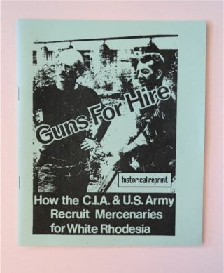 GUNS FOR HIRE: HOW THE C.I.A. AND U.S. ARMY RECRUIT MERCENARIES FOR WHITE RHODESIA