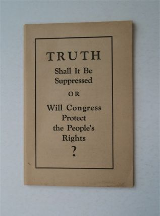 Truth: Shall It Be Suppressed or Will Congress Protect the People's Rights? J. F. RUTHERFORD