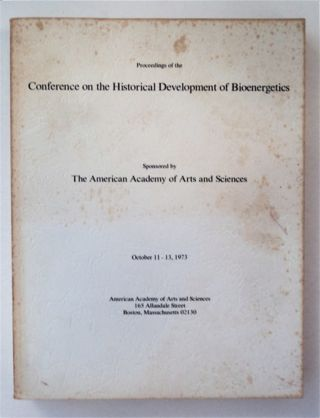 Proceedings of the Conference on the Historical Development of Bioenergetics, October 11-13,...