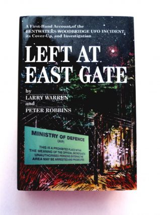 Left at East Gate: A First-Hand Account of the Bentwaters-Woodbridge UFO Incident, Its Cover-Up,...