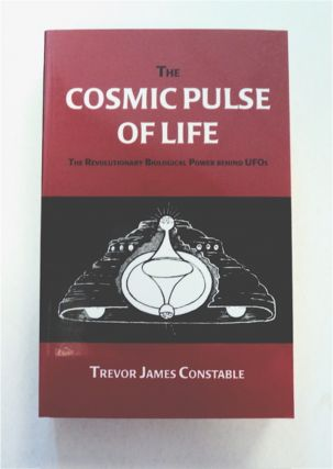 The Cosmic Pulse of Life: The Revolutionary Biological Power behind UFOs. Trevor James CONSTABLE