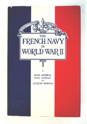 The French Navy in World War II. Rear Admiral Paul AUPHAN, French Navy, Jacques Mordal, Retired