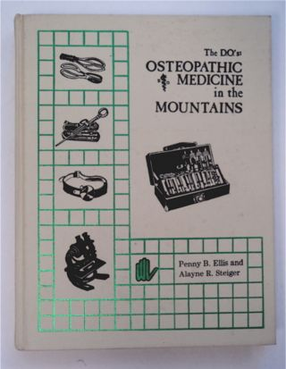 The D.O.'s: Osteopathic Medicine in the Mountains. Penny B. ELLIS, Alayne R. Steiger
