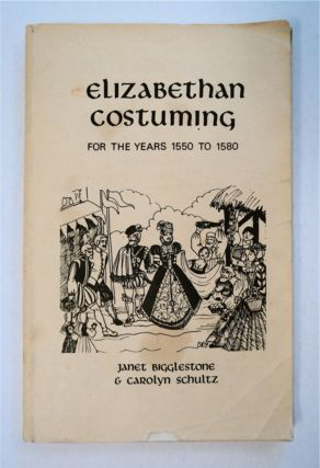 Elizabethan Costuming for the Years 1550 to 1580. Janet BIGGLESTONE, Carolyn Schultz