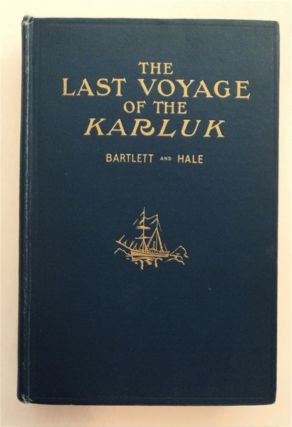 The Last Voyage of the Karluk, Flagship of Vilhjalmar Stefansson's Canadian Arctic Expedition of...