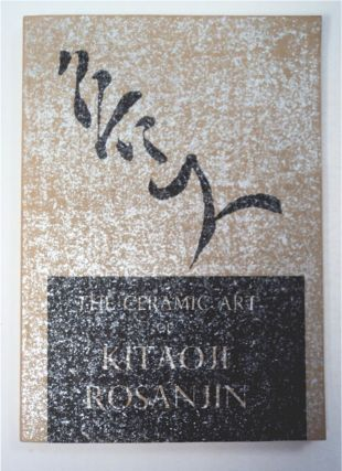 THE CERAMIC ART OF KITAOJI ROSANJIN: THREE AMERICAN COLLECTIONS