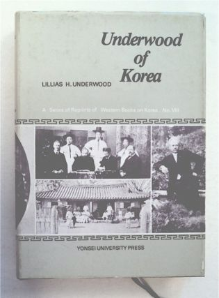 Underwood of Korea: Being an Intimate Record of the Life and Work of the Rev. H. G. Underwood,...