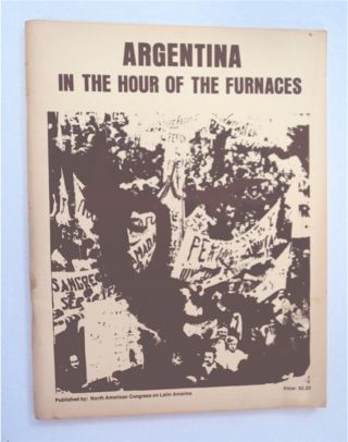 Argentina in the Hour of the Furnaces (cover title). STAFF OF NORTH AMERICAN CONGRESS ON LATIN...