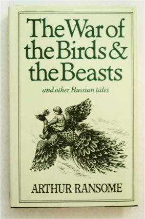 The War of the Birds and the Beasts and Other Russian Tales. Arthur RANSOME