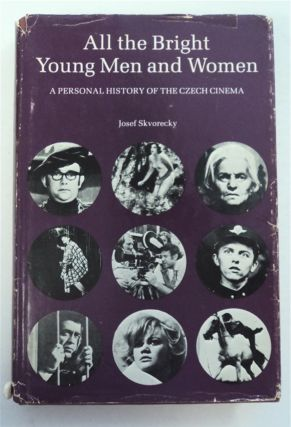 All the Bright Young Men and Women: A Personal History of the Czech Cinema. Josef SKVORECKY