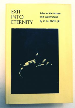 Exit into Eternity: Tales of the Bizarre and Supernatural. C. M. EDDY, Jr