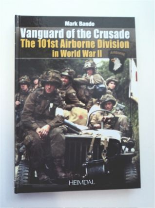 Vanguard of the Crusade: The 101st Airborne Division in World War II. Mark BANDO