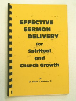 Effective Sermon Delivery for Spiritual and Church Growth. Dr. Booker T. ANDERSON, Jr