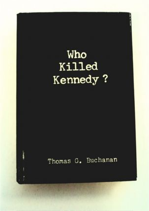 Who Killed Kennedy? Thomas G. BUCHANAN