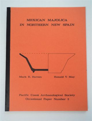 Mexican Majolica in Northern New Spain. Mark R. BARNES, Ronald V. May