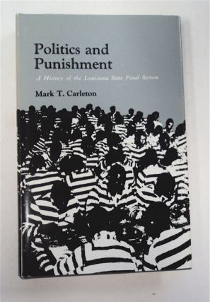 Politics and Punishment: A History of the Louisiana State Penal System. Mark T. CARLETON