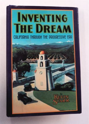 Inventing the Dream: California through the Progressive Era. Kevin STARR