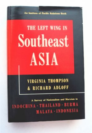The Left Wing in Southeast Asia. Virginia THOMPSON, Richard Adloff