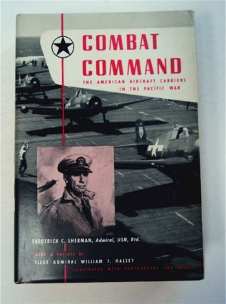 Combat Command: The American Aircraft Carriers in the Pacific War. Frederick C. SHERMAN, Ret,...