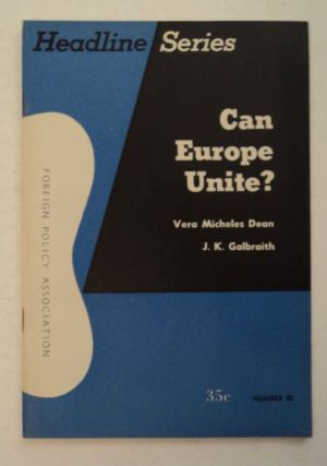 Can Europe Unite? Vera Micheles DEAN, Galbraith, ohn, enneth