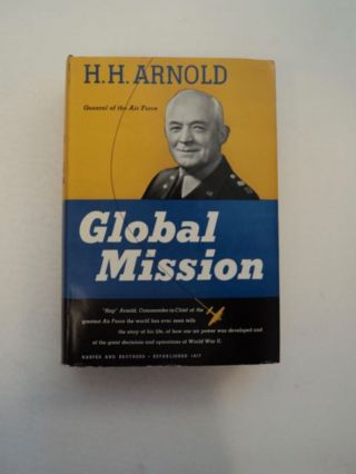 Global Mission. H. H. ARNOLD, General of the Air Force