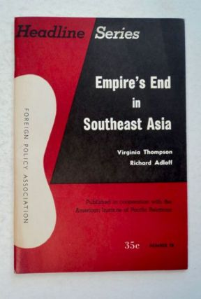 Empire's End in Southeast Asia. Virginia THOMPSON, Richard Adloff