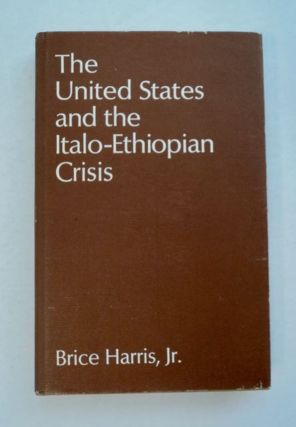 The United States and the Italo-Ethiopian Crisis. Brice HARRIS, Jr