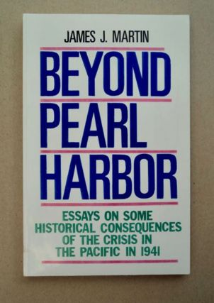 Beyond Pearl Harbor: Essays on Some Historical Consequences of the Crisis in the Pacific in 1941....