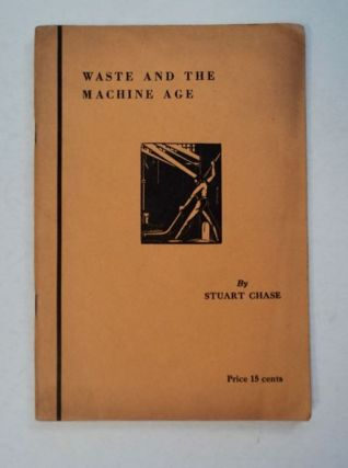 Waste and the Machine Age. Stuart CHASE