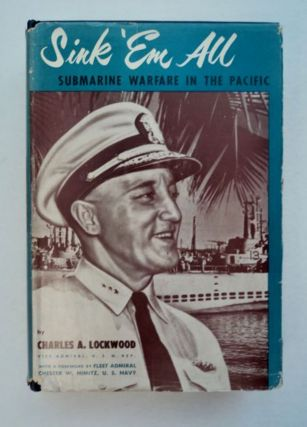 Sink 'em All: Submarine Warfare in the Pacific. Charles A. LOCKWOOD, USN Ret, Vice Admiral