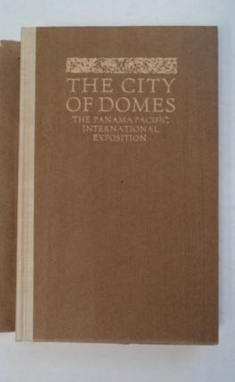The City of Domes: A Walk with an Architect about the Courts and Palaces of the Panama-Pacific International Exposition, with a Dsicussion of Its Architecture, Its Sculpture, Its Mural Decorations, Its Coloring and Its Lighting, Preceded by a History of Its Growth