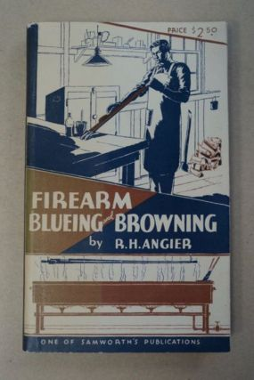 Firearm Blueing and Browning. R. H. ANGIER