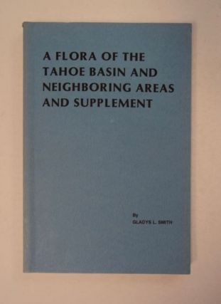 A Flora of the Tahoe Basin and Neighboring Areas and Supplement. Gladys L. SMITH